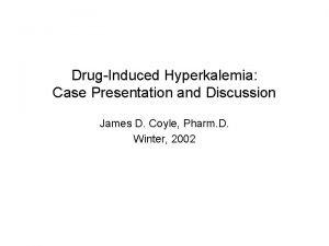 DrugInduced Hyperkalemia Case Presentation and Discussion James D