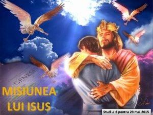 MISIUNEA LUI ISUS Studiul 8 pentru 23 mai