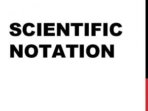 SCIENTIFIC NOTATION WHAT DOES SCIENTIFIC NOTATION MEAN By
