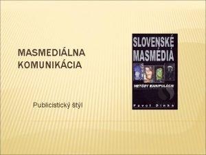 MASMEDILNA KOMUNIKCIA Publicistick tl KOMUNIKAN SFRA Masov komunikan