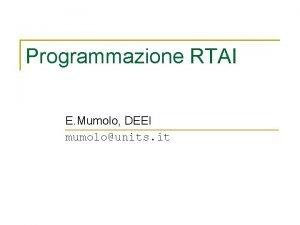 Programmazione RTAI E Mumolo DEEI mumolounits it Programmazione