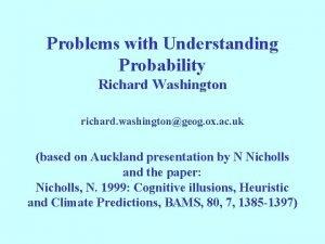 Problems with Understanding Probability Richard Washington richard washingtongeog
