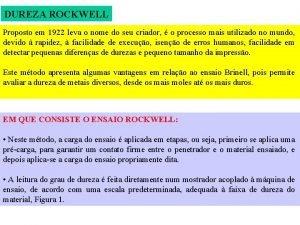 DUREZA ROCKWELL Proposto em 1922 leva o nome