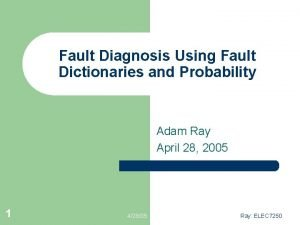 Fault Diagnosis Using Fault Dictionaries and Probability Adam