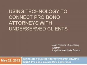 USING TECHNOLOGY TO CONNECT PRO BONO ATTORNEYS WITH