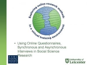 Using Online Questionnaires Synchronous and Asynchronous Interviews in