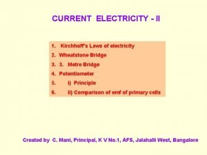CURRENT ELECTRICITY II 1 Kirchhoffs Laws of electricity