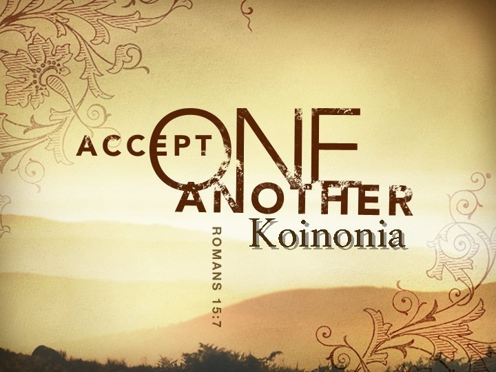 Koinonia Koinonia Koinonia Acts 2 41 Those who