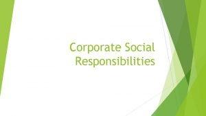 Corporate Social Responsibilities What is CSR Social responsibility