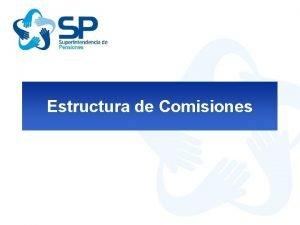 Estructura de Comisiones Estructura de Comisiones q Por