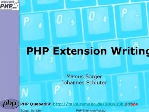 PHP Extension Writing Marcus Brger Johannes Schlter PHP