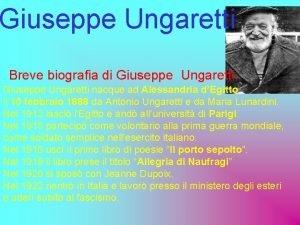 Giuseppe Ungaretti Breve biografia di Giuseppe Ungaretti nacque