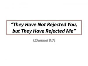 They Have Not Rejected You but They Have
