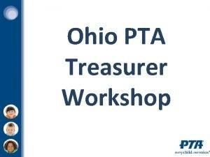 Ohio PTA Treasurer Workshop The PTA Mission To