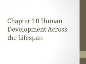 Chapter 10 Human Development Across the Lifespan Development