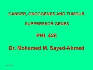 CANCER ONCOGENES AND TUMOUR SUPPRESSOR GENES PHL 425