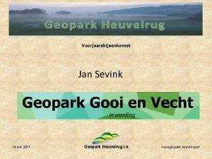 Voorjaarsbijeenkomst Jan Sevink 18 mei 2017 Geopark Heuvelrug