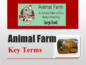 Animal Farm Key Terms Animal Farm is a