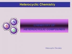 Heterocyclic Chemistry CHEMISTRY OF HETEROCYCLIC COMPOUNDS Heterocyclic Chemistry
