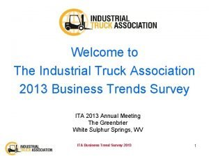 Welcome to The Industrial Truck Association 2013 Business