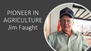 PIONEER IN AGRICULTURE Jim Faught Jim grew up