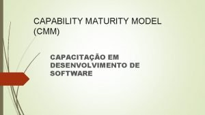 CAPABILITY MATURITY MODEL CMM CAPACITAO EM DESENVOLVIMENTO DE