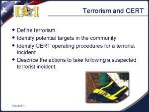 Terrorism and CERT w Define terrorism w Identify