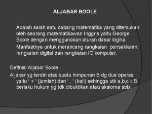 ALJABAR BOOLE Adalah satu cabang matematika yang ditemukan