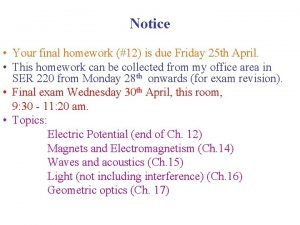 Notice Your final homework 12 is due Friday