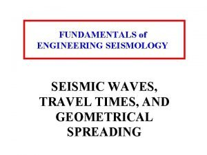 FUNDAMENTALS of ENGINEERING SEISMOLOGY SEISMIC WAVES TRAVEL TIMES