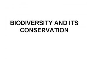 BIODIVERSITY AND ITS CONSERVATION DEFINITION Biodiversity or biological