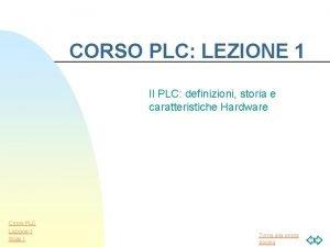 CORSO PLC LEZIONE 1 Il PLC definizioni storia