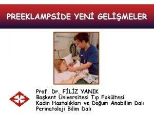 PREEKLAMPSDE YEN GELMELER Prof Dr FLZ YANIK Bakent
