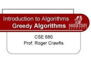 Introduction to Algorithms Greedy Algorithms CSE 680 Prof