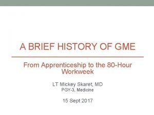 A BRIEF HISTORY OF GME From Apprenticeship to