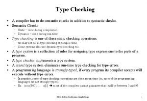 Type Checking A compiler has to do semantic