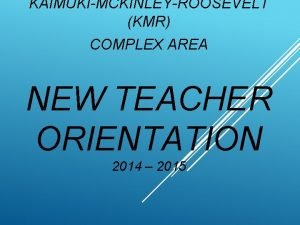 KAIMUKIMCKINLEYROOSEVELT KMR COMPLEX AREA NEW TEACHER ORIENTATION 2014