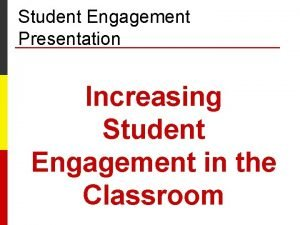 Student Engagement Presentation Increasing Student Engagement in the