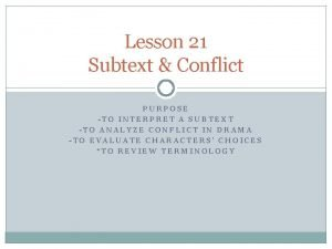 Lesson 21 Subtext Conflict PURPOSE TO INTERPRET A