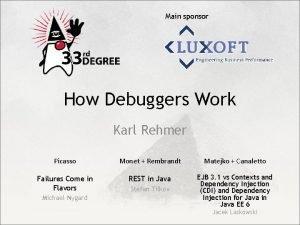 Main sponsor How Debuggers Work Karl Rehmer Picasso