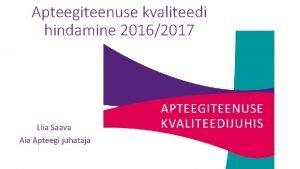 Apteegiteenuse kvaliteedi hindamine 20162017 Liia Saava Aia Apteegi
