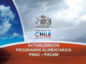 ACTUALIZACION PROGRAMAS ALIMENTARIOS PNAC PACAM PROGRAMAS ALIMENTARIOS Programa