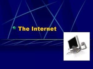The Internet What is the Internet The Internet