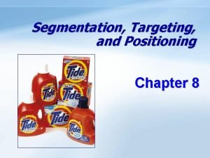 Segmentation Targeting and Positioning Chapter 8 Objectives Be