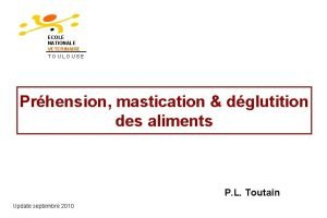 ECOLE NATIONALE VETERINAIRE TOULOUSE Prhension mastication dglutition des