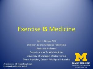Exercise IS Medicine Keri L Denay MD Director