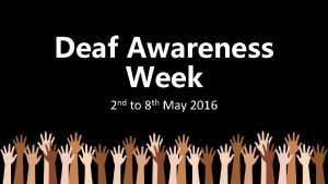 Deaf Awareness Week 2 nd to 8 th