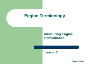Engine Terminology Measuring Engine Performance Lesson 7 March