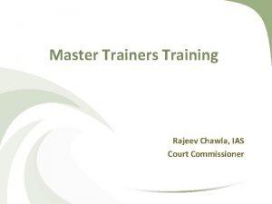 Master Trainers Training Rajeev Chawla IAS Court Commissioner
