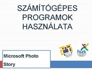 SZMTGPES PROGRAMOK HASZNLATA Microsoft Photo Story Microsoft Photo